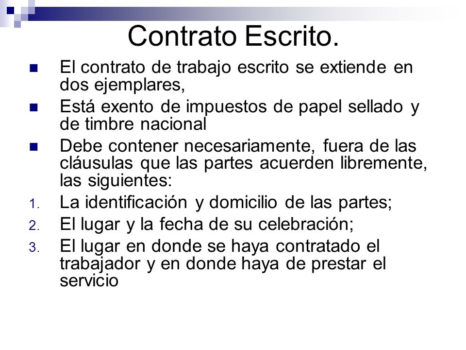 Contrato Escrito. El contrato de trabajo escrito se extiende en dos ejemplares, Está exento de impuestos de papel sellado y de timbre nacional.