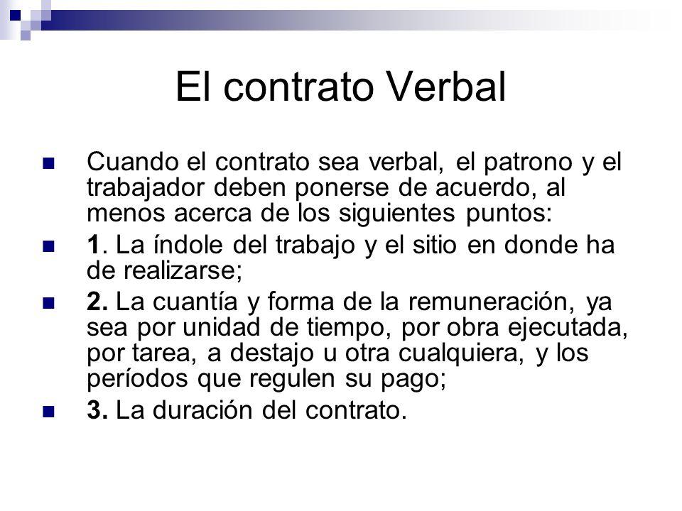 El contrato Verbal Cuando el contrato sea verbal, el patrono y el trabajador deben ponerse de acuerdo, al menos acerca de los siguientes puntos: