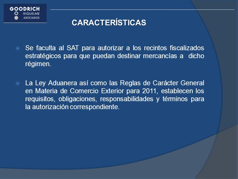 CARACTERÍSTICAS Se faculta al SAT para autorizar a los recintos fiscalizados estratégicos para que puedan destinar mercancías a dicho régimen.