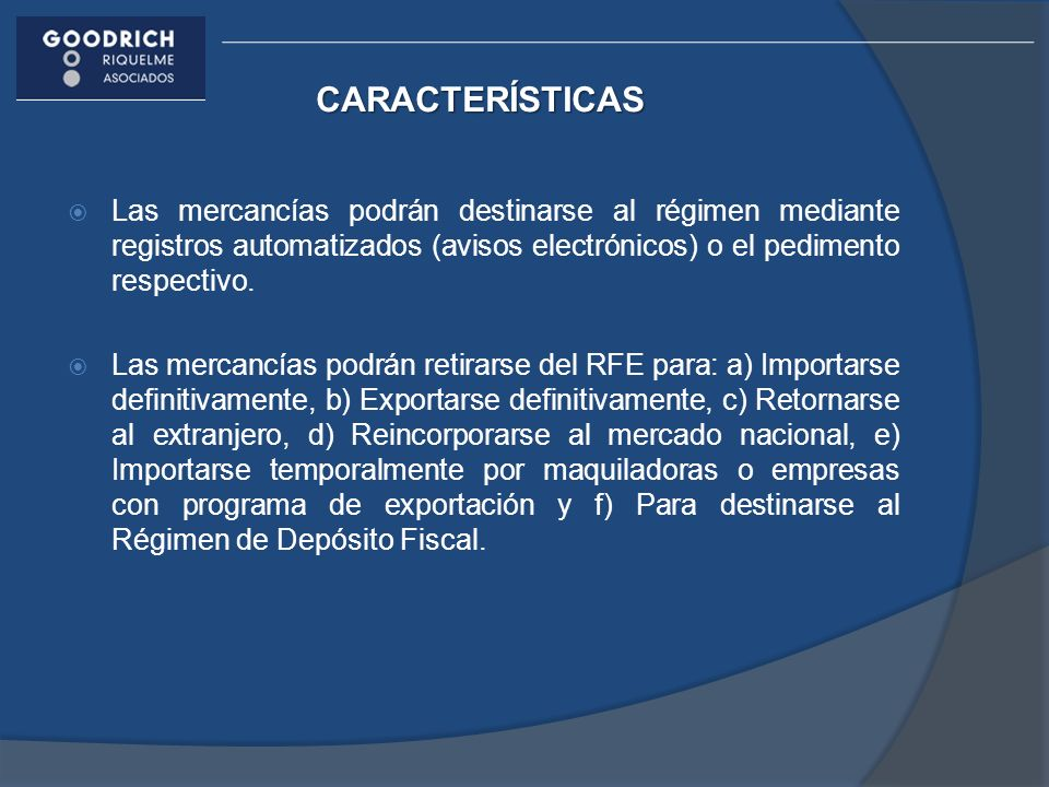 CARACTERÍSTICAS Las mercancías podrán destinarse al régimen mediante registros automatizados (avisos electrónicos) o el pedimento respectivo.