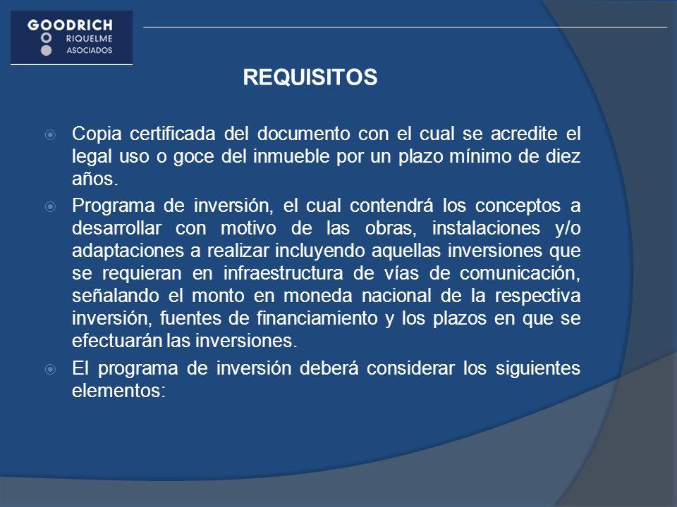 REQUISITOS Copia certificada del documento con el cual se acredite el legal uso o goce del inmueble por un plazo mínimo de diez años.