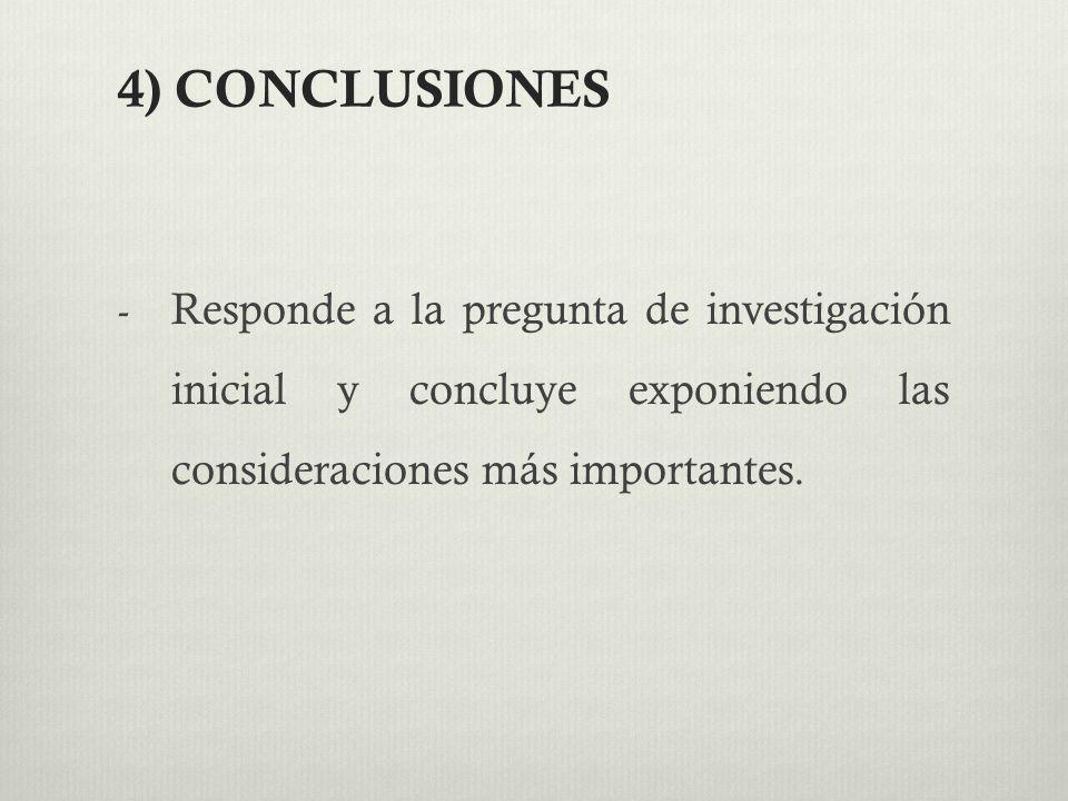 4) CONCLUSIONES Responde a la pregunta de investigación inicial y concluye exponiendo las consideraciones más importantes.