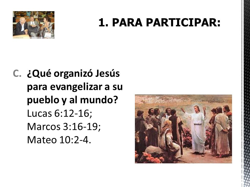1.PARA PARTICIPAR:¿Qué organizó Jesús para evangelizar a su pueblo y al mundo.