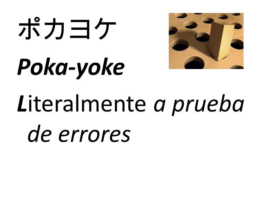 ポカヨケ Poka-yoke Literalmente a prueba de errores