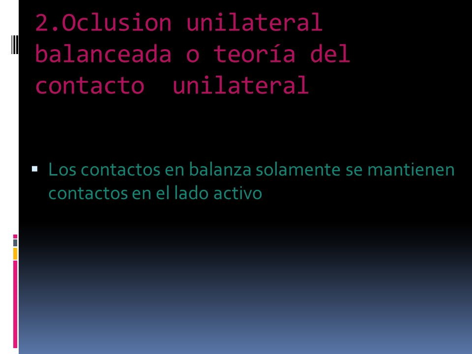 2.Oclusion unilateral balanceada o teoría del contacto unilateral