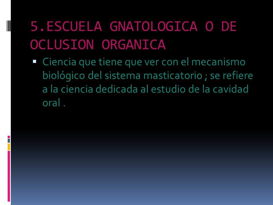 5.ESCUELA GNATOLOGICA O DE OCLUSION ORGANICA