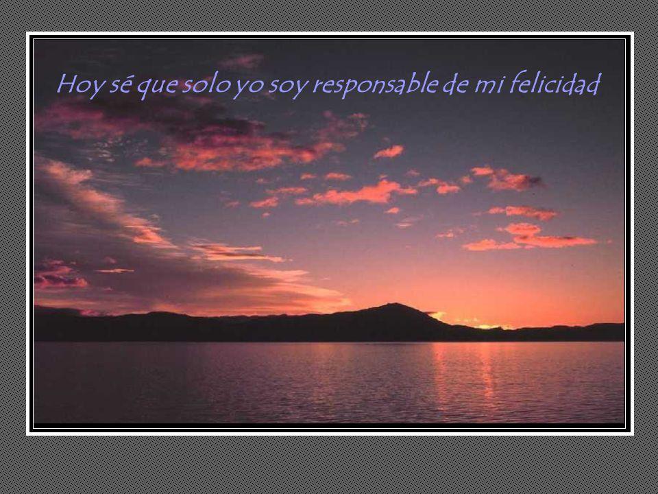 Hoy sé que solo yo soy responsable de mi felicidad