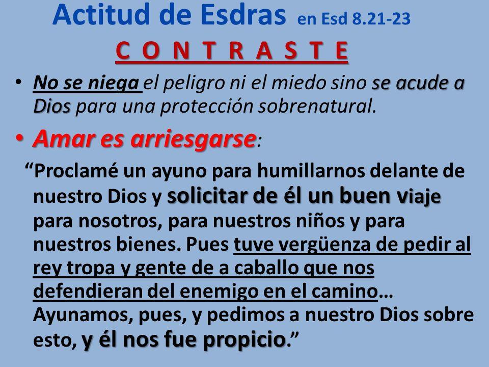 Actitud de Esdras en Esd 8.21-23 C O N T R A S T E