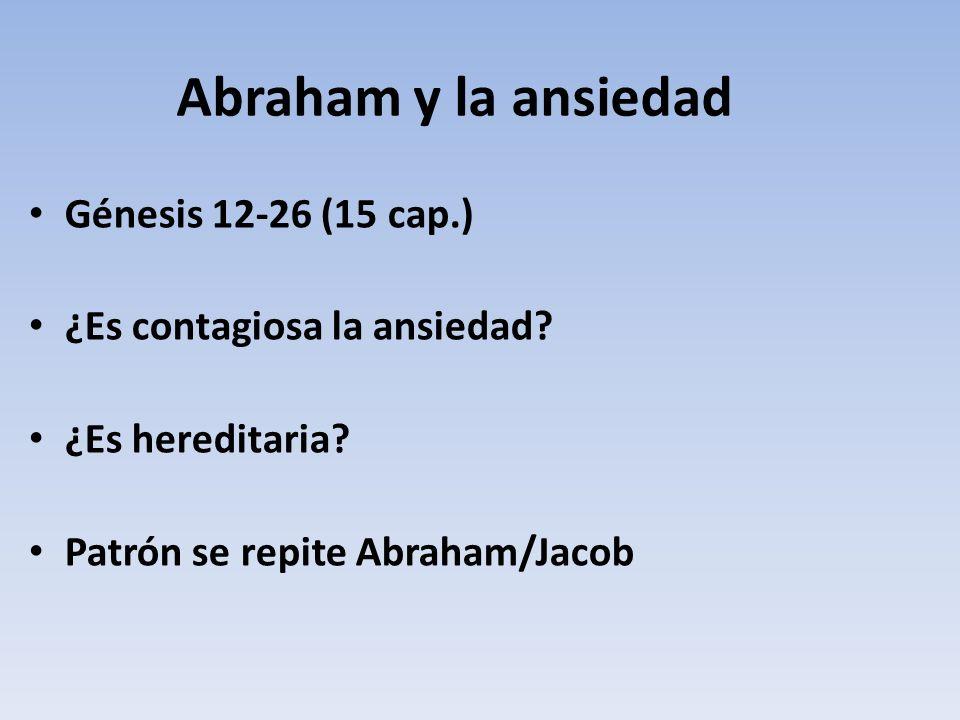 Abraham y la ansiedad Génesis 12-26 (15 cap.)