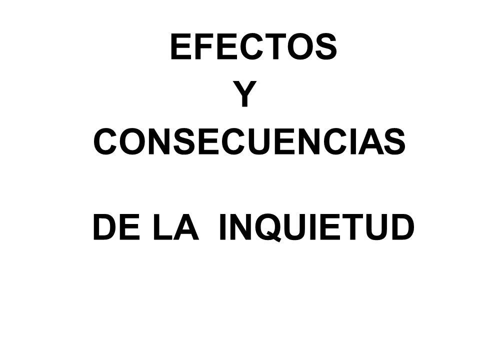 Y CONSECUENCIAS DE LA INQUIETUD