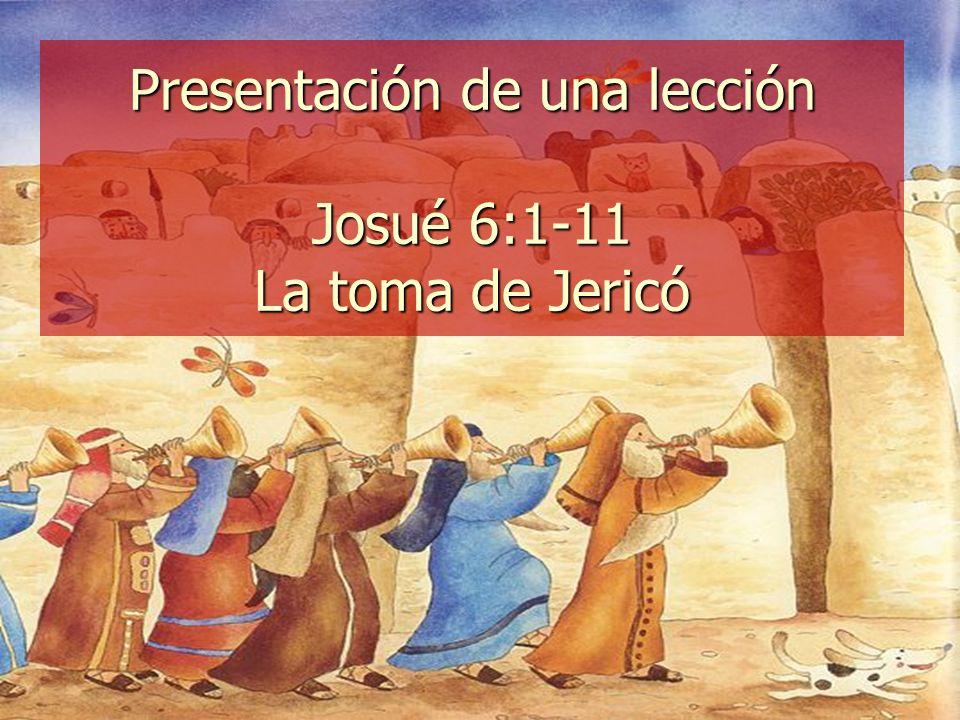 Presentación de una lección Josué 6:1-11 La toma de Jericó