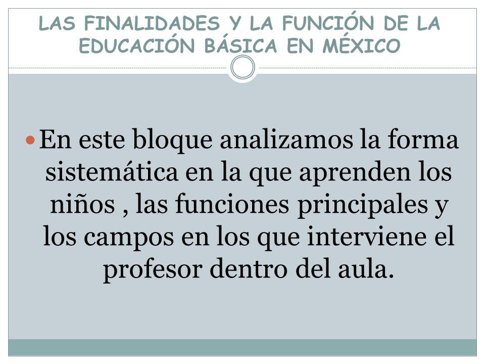 LAS FINALIDADES Y LA FUNCIÓN DE LA EDUCACIÓN BÁSICA EN MÉXICO