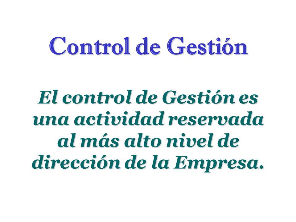Control de Gestión El control de Gestión es una actividad reservada al más alto nivel de dirección de la Empresa.