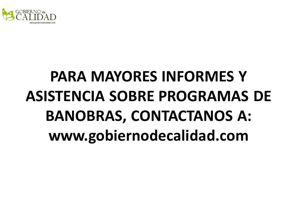 PARA MAYORES INFORMES Y ASISTENCIA SOBRE PROGRAMAS DE BANOBRAS, CONTACTANOS A: www.gobiernodecalidad.com