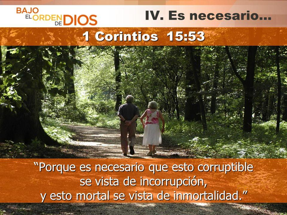 IV. Es necesario… 1 Corintios 15:53