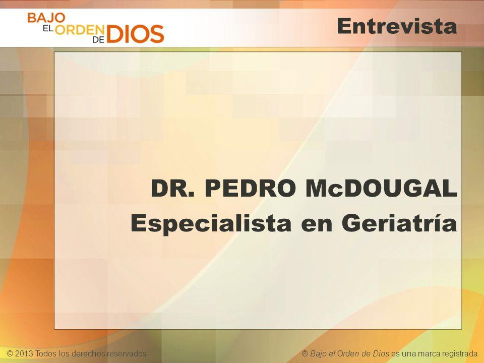 DR. PEDRO McDOUGAL Especialista en Geriatría