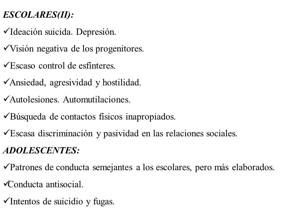 ESCOLARES(II):Ideación suicida. Depresión. Visión negativa de los progenitores. Escaso control de esfínteres.