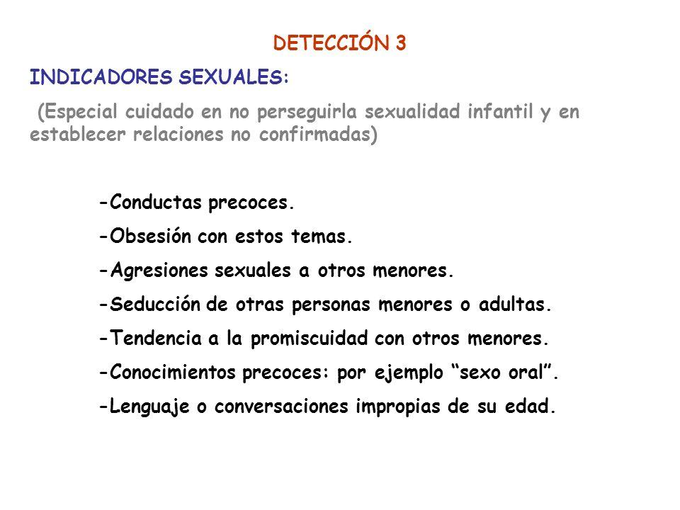 DETECCIÓN 3 INDICADORES SEXUALES: (Especial cuidado en no perseguirla sexualidad infantil y en establecer relaciones no confirmadas)