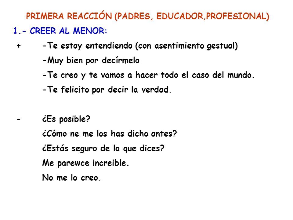 PRIMERA REACCIÓN (PADRES, EDUCADOR,PROFESIONAL)