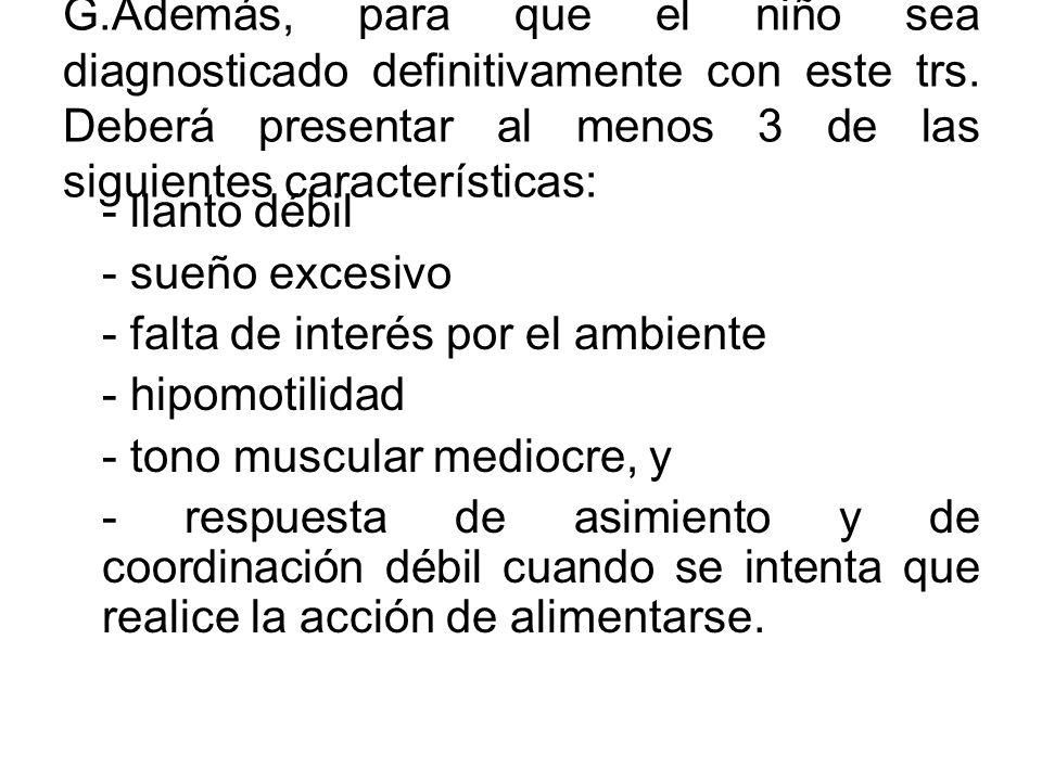G.Además, para que el niño sea diagnosticado definitivamente con este trs. Deberá presentar al menos 3 de las siguientes características: