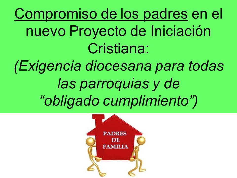 Compromiso de los padres en el nuevo Proyecto de Iniciación Cristiana: (Exigencia diocesana para todas las parroquias y de obligado cumplimiento )