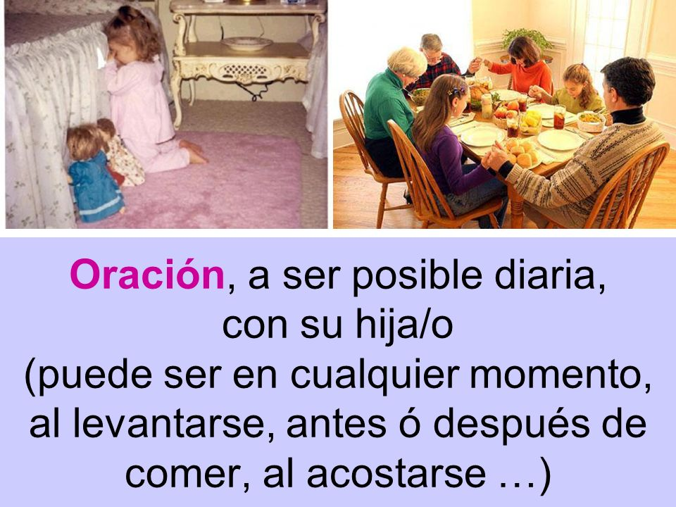 Oración, a ser posible diaria, con su hija/o (puede ser en cualquier momento, al levantarse, antes ó después de comer, al acostarse …)