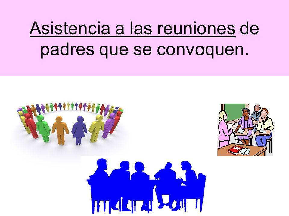 Asistencia a las reuniones de padres que se convoquen.