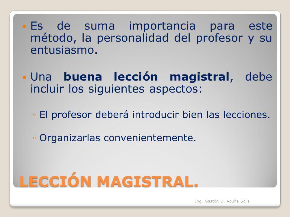 Es de suma importancia para este método, la personalidad del profesor y su entusiasmo.