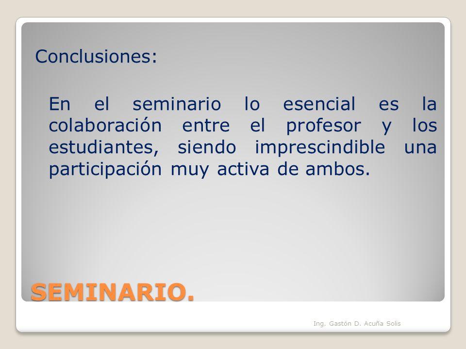 Conclusiones: En el seminario lo esencial es la colaboración entre el profesor y los estudiantes, siendo imprescindible una participación muy activa de ambos.