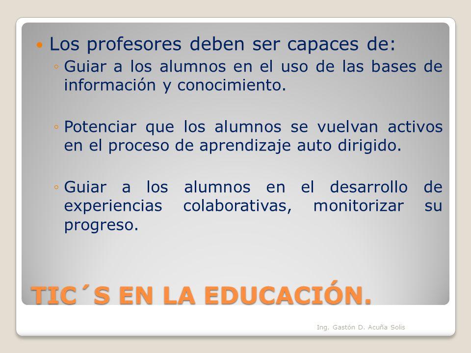 TIC´S EN LA EDUCACIÓN. Los profesores deben ser capaces de:
