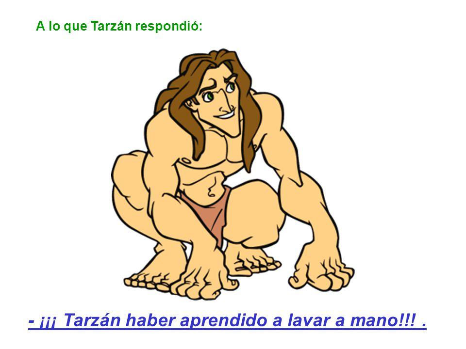 - ¡¡¡ Tarzán haber aprendido a lavar a mano!!! .
