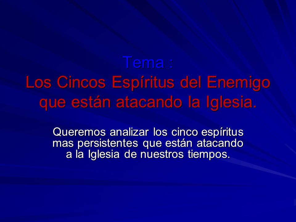 Tema : Los Cincos Espíritus del Enemigo que están atacando la Iglesia.