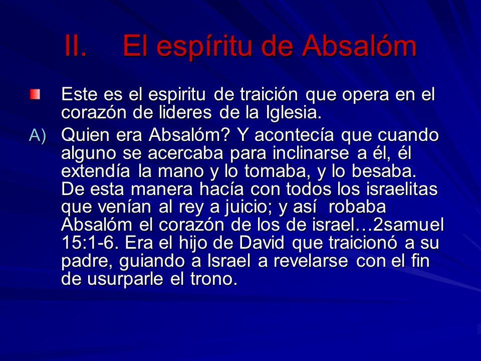 El espíritu de Absalóm Este es el espiritu de traición que opera en el corazón de lideres de la Iglesia.