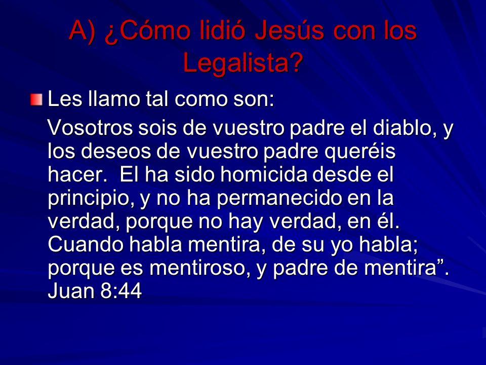 A) ¿Cómo lidió Jesús con los Legalista