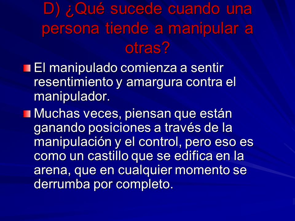 D) ¿Qué sucede cuando una persona tiende a manipular a otras