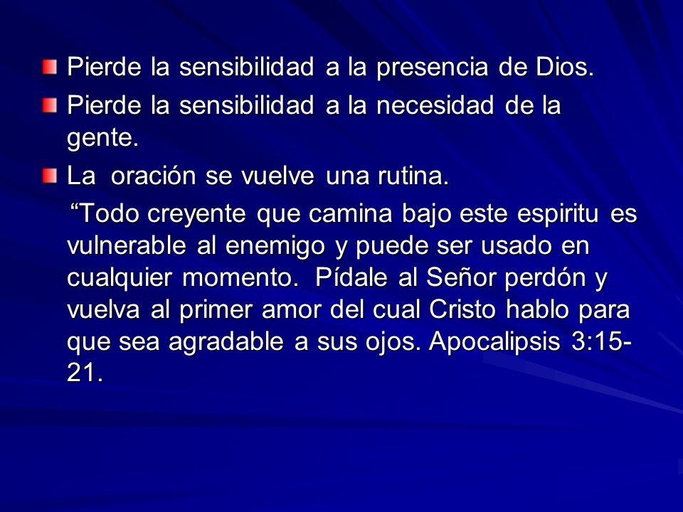 Pierde la sensibilidad a la presencia de Dios.