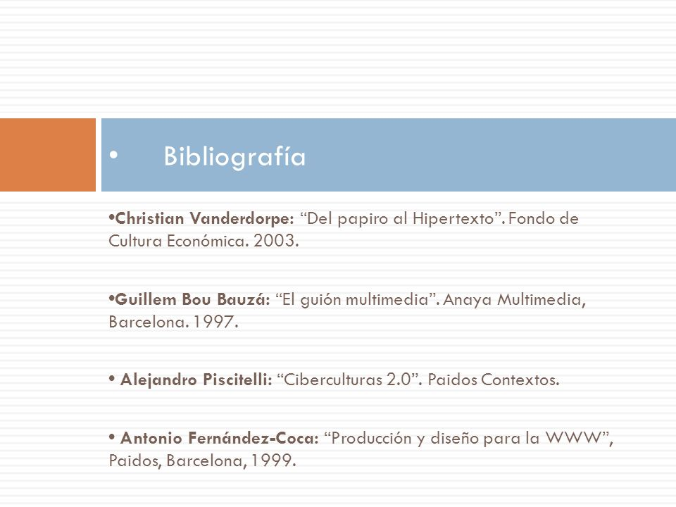 Bibliografía •Christian Vanderdorpe: Del papiro al Hipertexto . Fondo de Cultura Económica. 2003.
