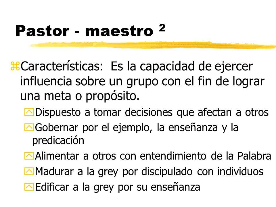 Pastor - maestro 2 Características: Es la capacidad de ejercer influencia sobre un grupo con el fin de lograr una meta o propósito.