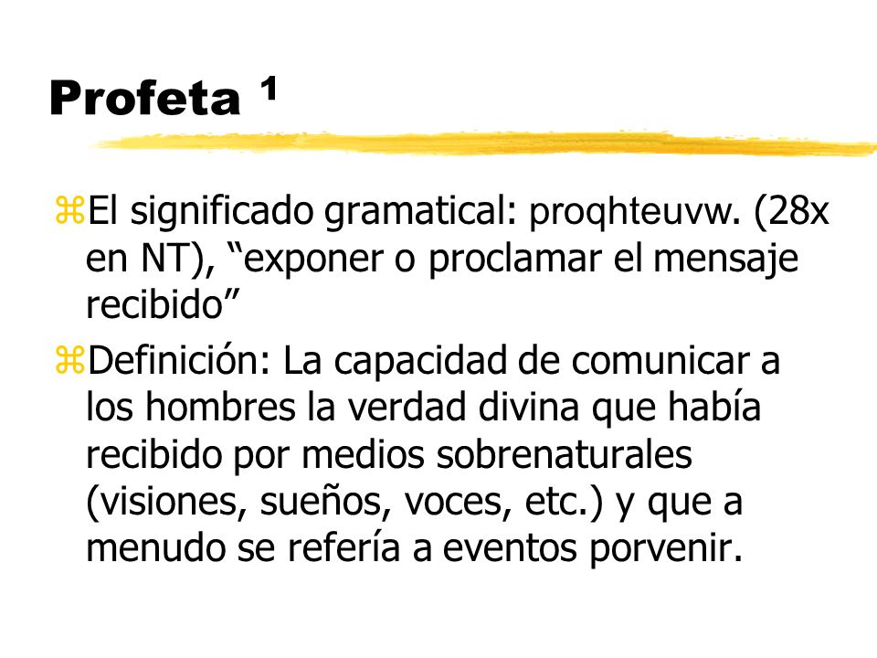 Profeta 1 El significado gramatical: proqhteuvw. (28x en NT), exponer o proclamar el mensaje recibido