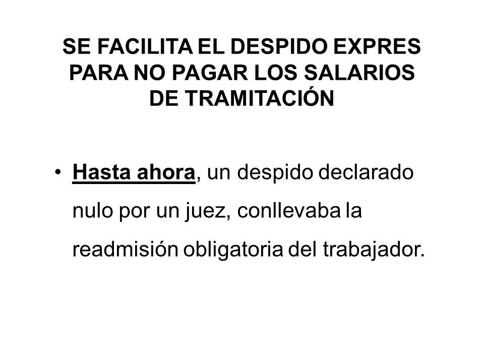 SE FACILITA EL DESPIDO EXPRES PARA NO PAGAR LOS SALARIOS DE TRAMITACIÓN