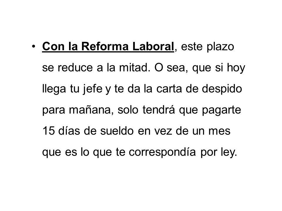Con la Reforma Laboral, este plazo se reduce a la mitad