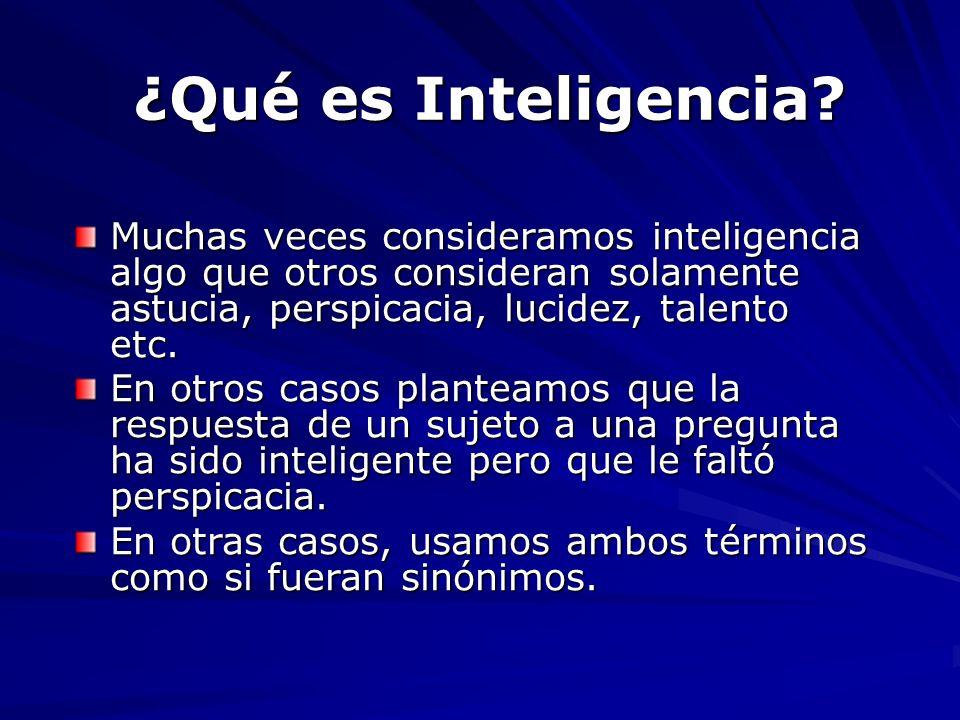 ¿Qué es Inteligencia Muchas veces consideramos inteligencia algo que otros consideran solamente astucia, perspicacia, lucidez, talento etc.