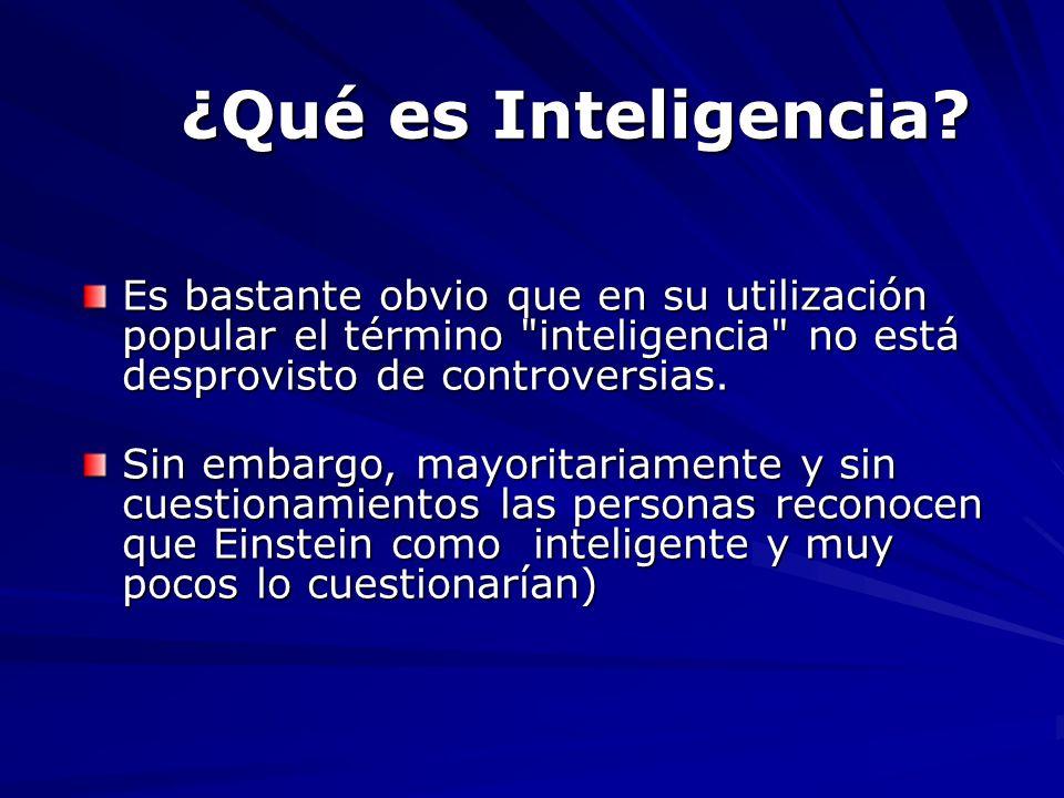 ¿Qué es Inteligencia Es bastante obvio que en su utilización popular el término inteligencia no está desprovisto de controversias.