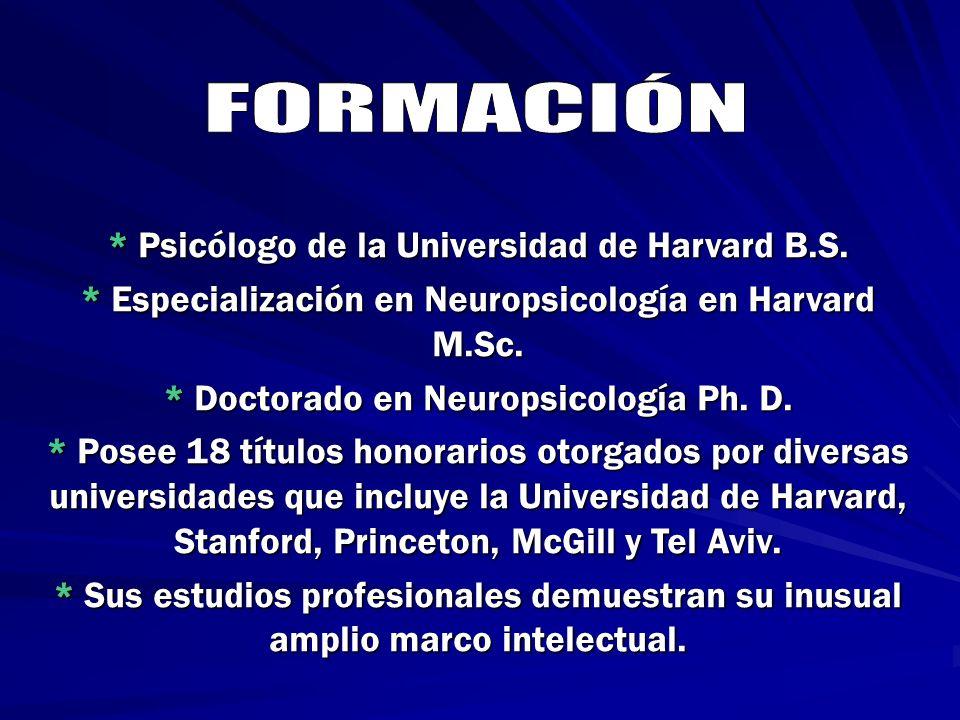 FORMACIÓN * Psicólogo de la Universidad de Harvard B.S.