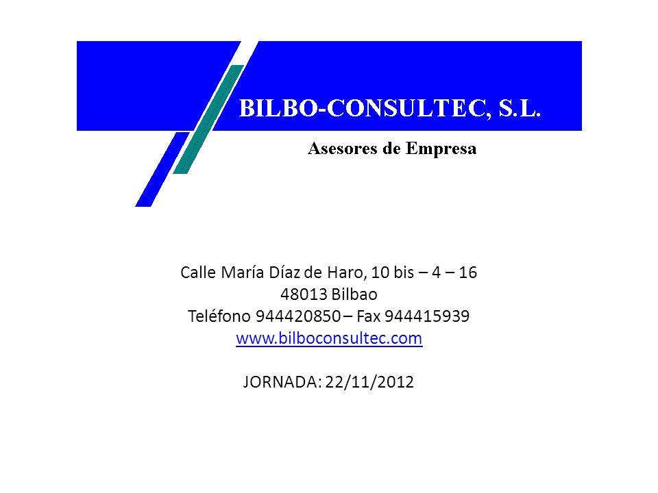 Calle María Díaz de Haro, 10 bis – 4 – 16 48013 Bilbao Teléfono 944420850 – Fax 944415939 www.bilboconsultec.com JORNADA: 22/11/2012