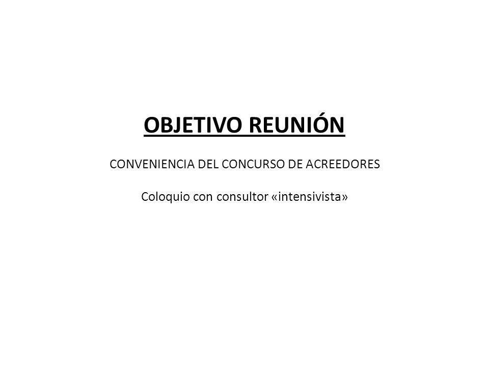 OBJETIVO REUNIÓN CONVENIENCIA DEL CONCURSO DE ACREEDORES Coloquio con consultor «intensivista»