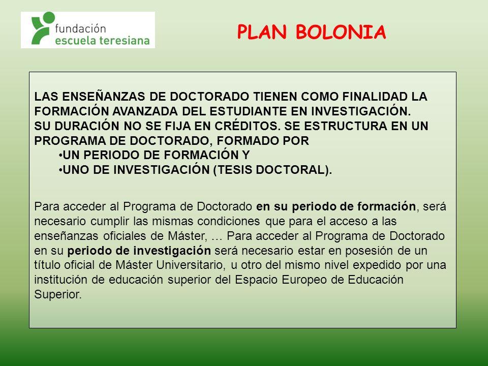 PLAN BOLONIA LAS ENSEÑANZAS DE DOCTORADO TIENEN COMO FINALIDAD LA FORMACIÓN AVANZADA DEL ESTUDIANTE EN INVESTIGACIÓN.