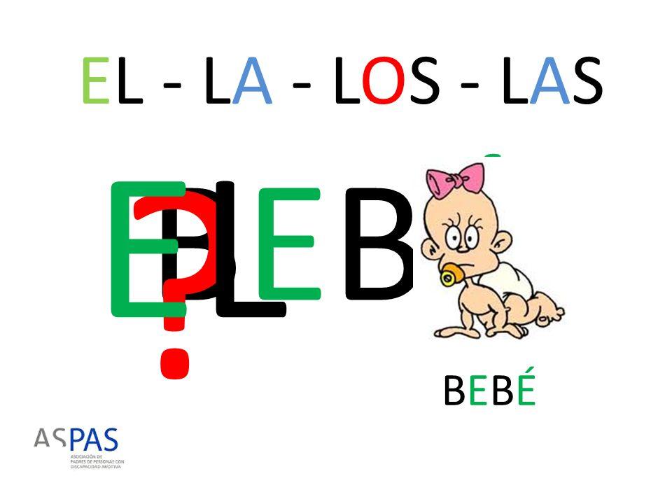 EL - LA - LOS - LAS EL BEBÉ BEBÉ