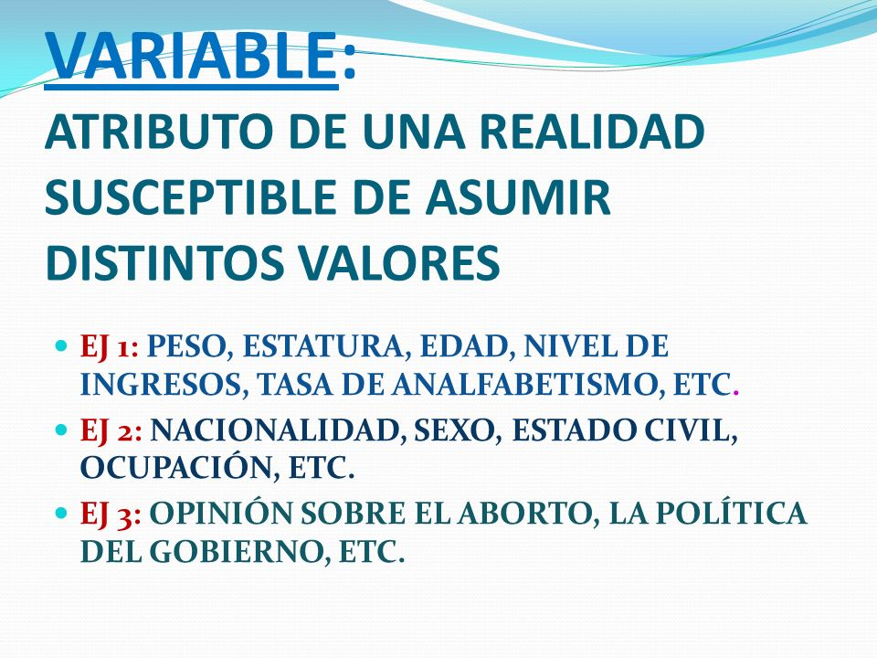 VARIABLE: ATRIBUTO DE UNA REALIDAD SUSCEPTIBLE DE ASUMIR DISTINTOS VALORES