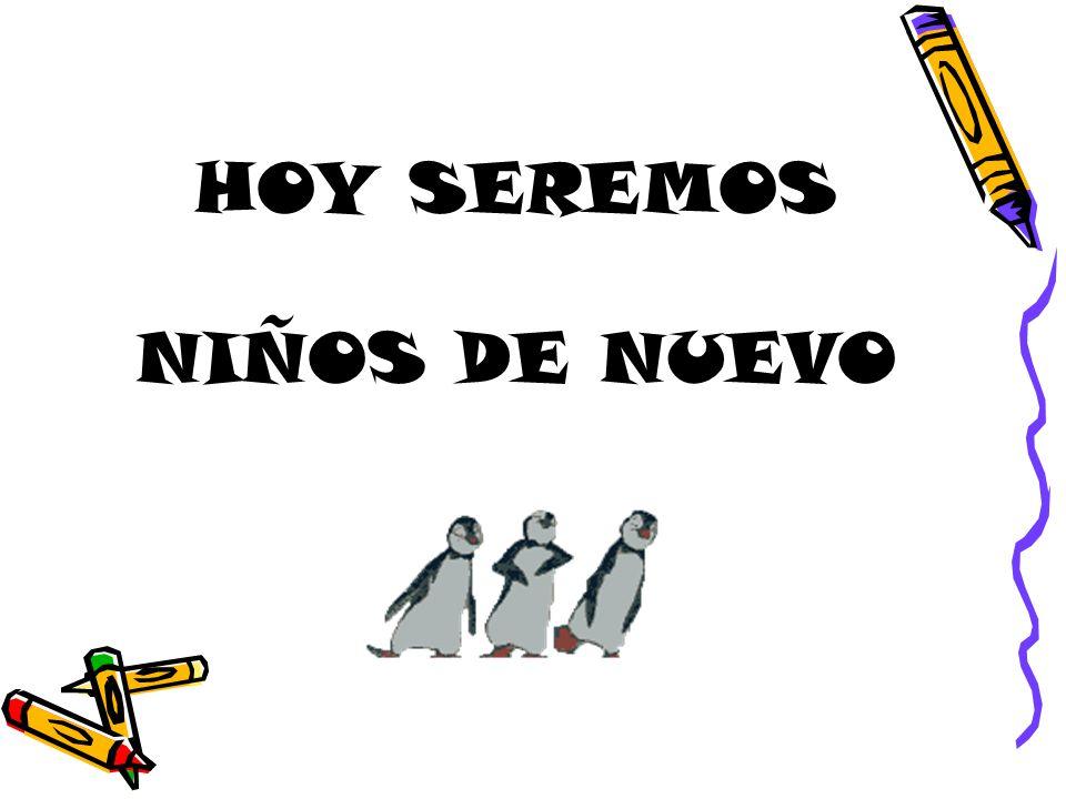 HOY SEREMOS NIÑOS DE NUEVO